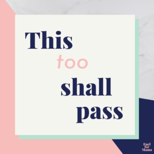 Positive birth affirmation: this too shall pass