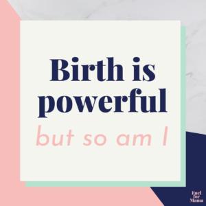 Positive birth affirmation: Birth is powerful but so am I