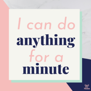 Positive birth affirmation: I can do anything for a minute
